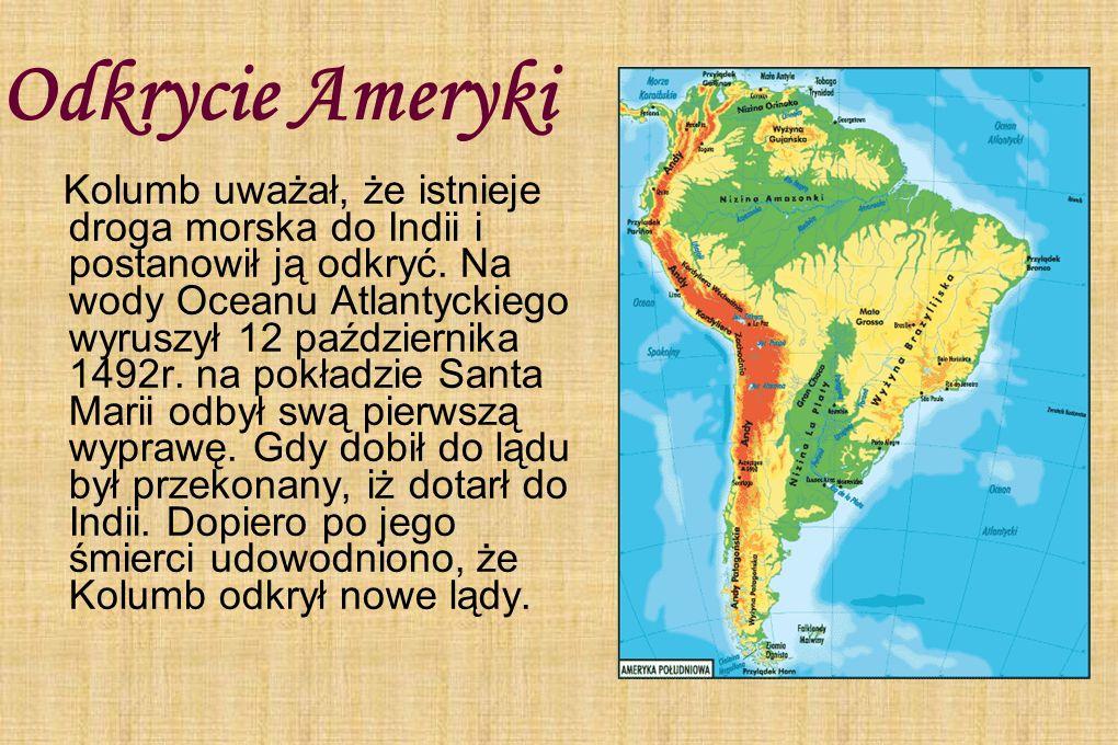 Odkrycie Ameryki Kolumb uważał, że istnieje droga morska do Indii i postanowił ją odkryć. Na wody Oceanu Atlantyckiego wyruszył 12 października 1492r.