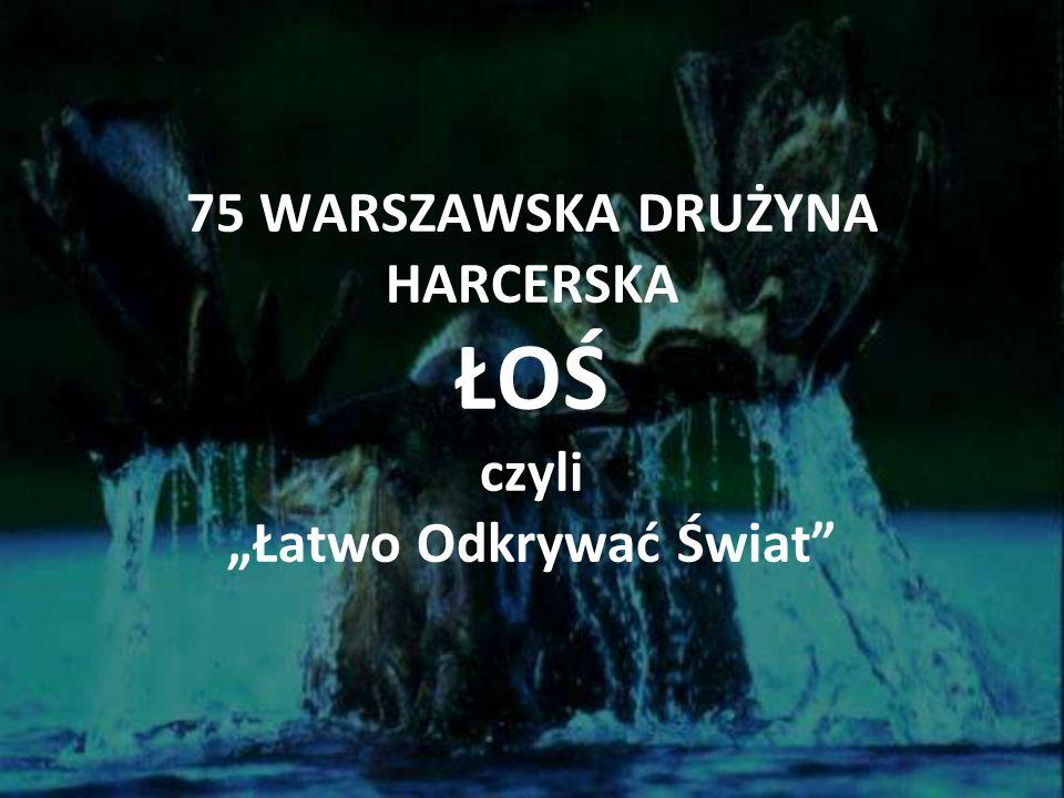 """75 WARSZAWSKA DRUŻYNA HARCERSKA ŁOŚ czyli """"Łatwo Odkrywać Świat"""