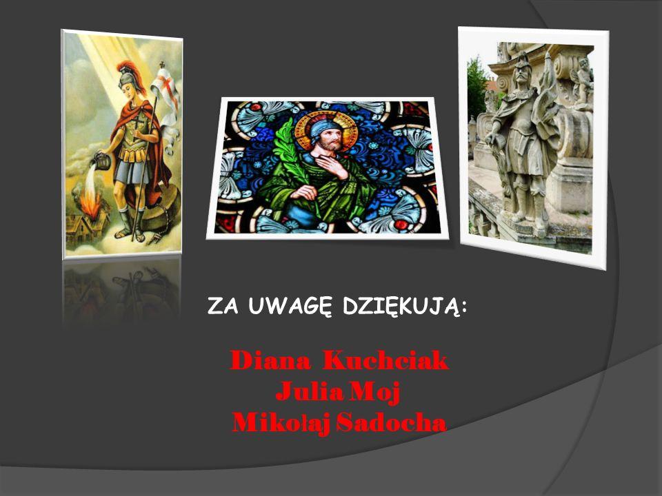 ZA UWAGĘ DZIĘKUJĄ: Diana Kuchciak Julia Moj Miko ł aj Sadocha