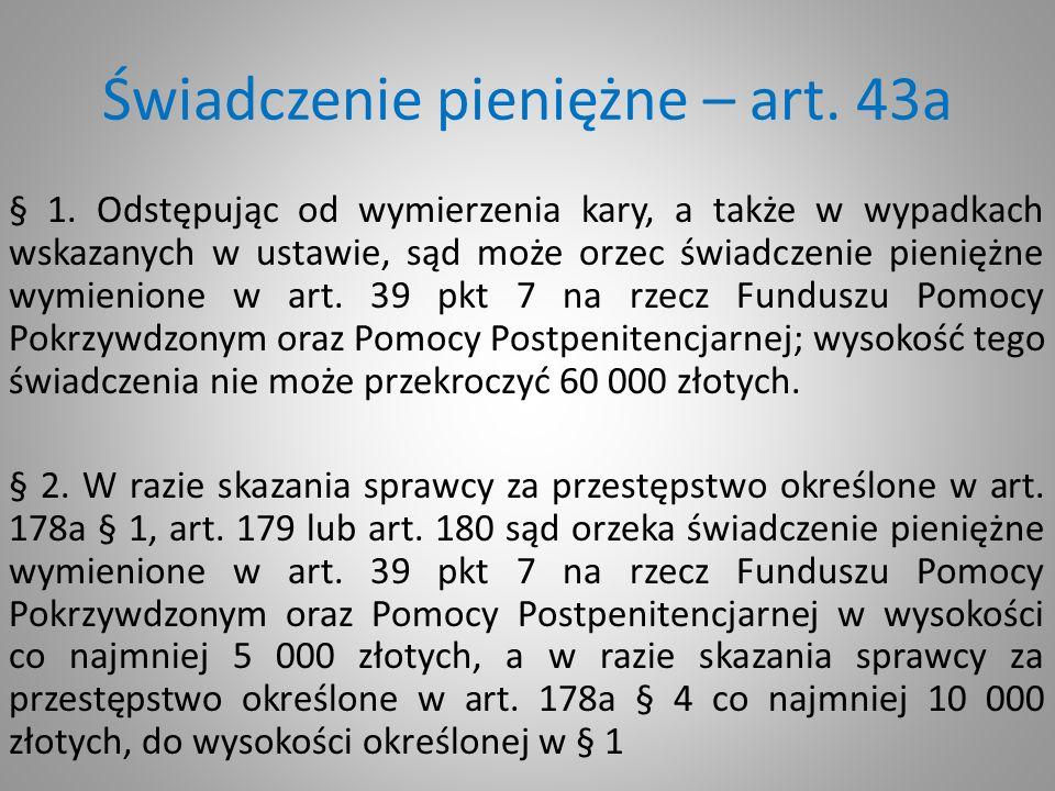 Świadczenie pieniężne – art. 43a § 1. Odstępując od wymierzenia kary, a także w wypadkach wskazanych w ustawie, sąd może orzec świadczenie pieniężne w
