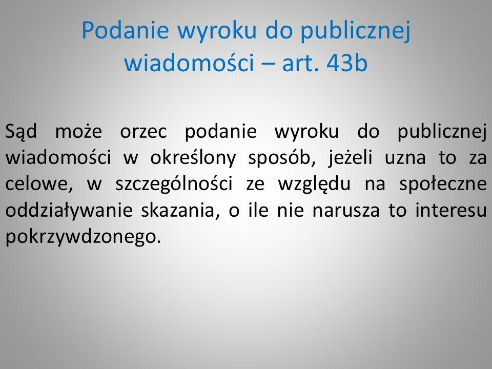 Podanie wyroku do publicznej wiadomości – art. 43b Sąd może orzec podanie wyroku do publicznej wiadomości w określony sposób, jeżeli uzna to za celowe