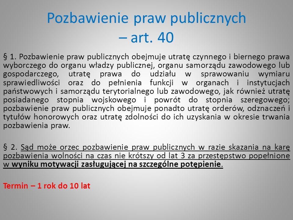 Pozbawienie praw publicznych – art. 40 § 1. Pozbawienie praw publicznych obejmuje utratę czynnego i biernego prawa wyborczego do organu władzy publicz