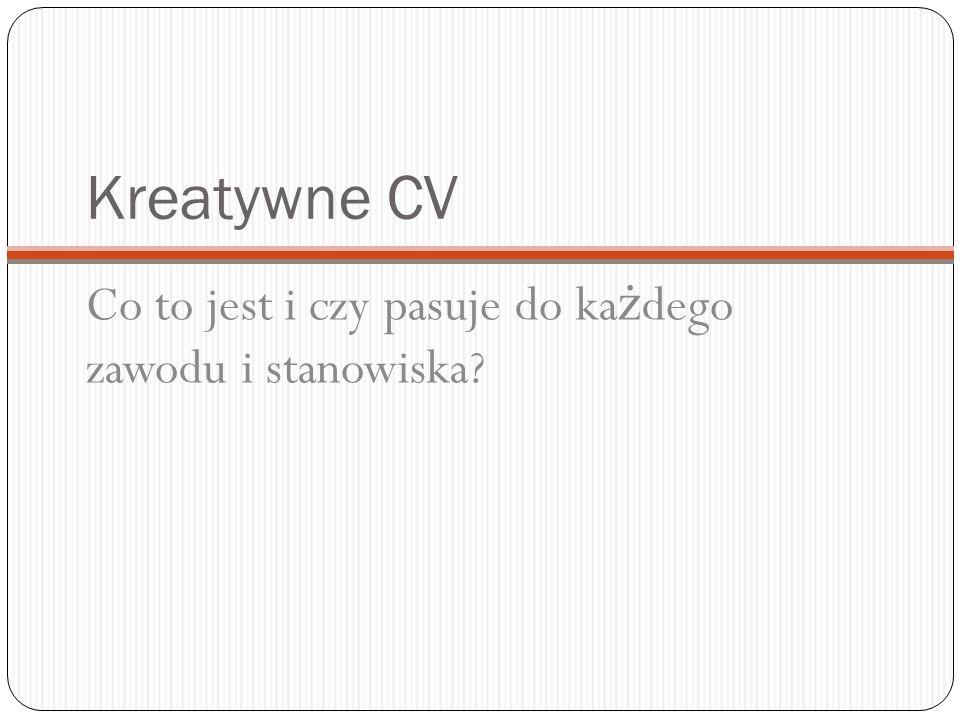 Kreatywne CV Co to jest i czy pasuje do ka ż dego zawodu i stanowiska