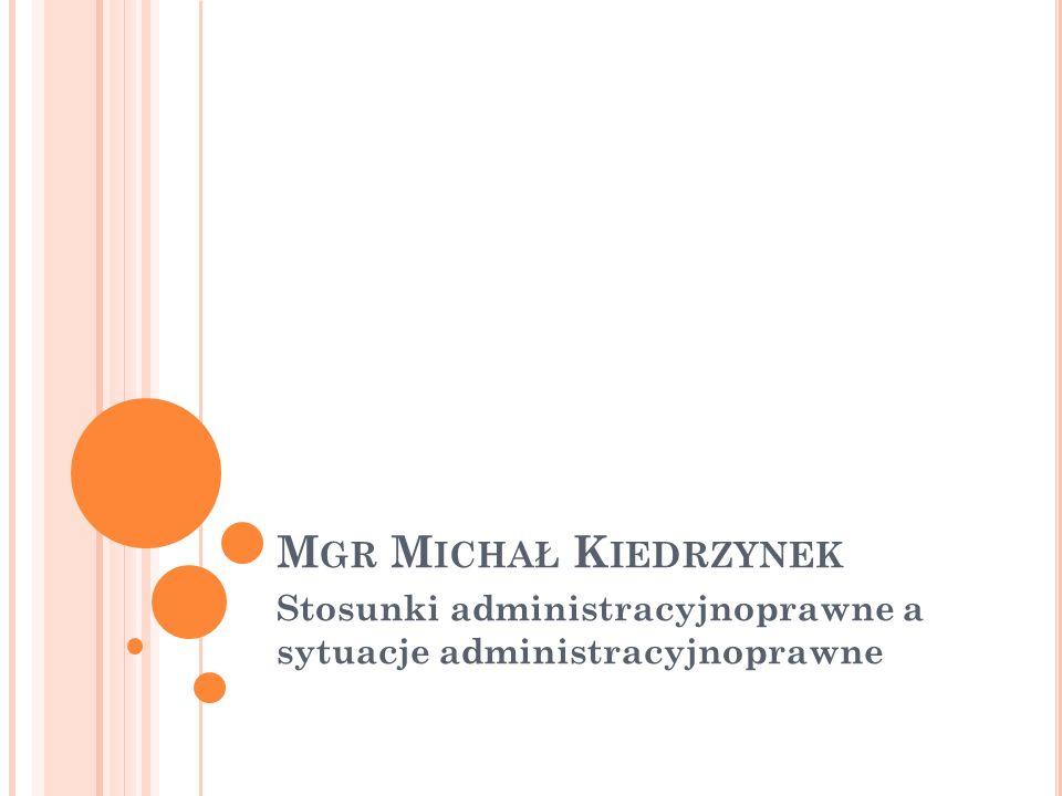 R ODZAJE STOSUNKÓW ADMINISTRACYJNOPRAWNYCH Wyróżnia się także stosunki: - wewnętrzne, - zależności służbowej, - Między jednostkami zwierzchnimi a jednostkami podległymi, - Zależności zakładowej, - Prawne w obrębie działań niewładczych, - Łączące administrację państwową z organizacjami społecznymi poza sferą wykonywania zadań planowych, - Egzekucyjne,