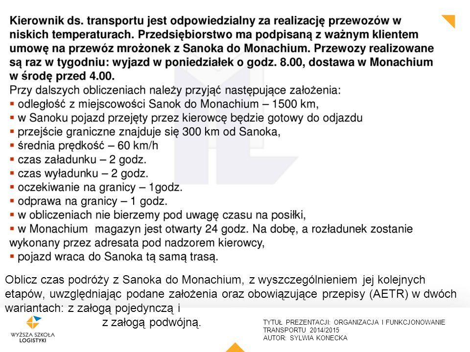 TYTUŁ PREZENTACJI: ORGANIZACJA I FUNKCJONOWANIE TRANSPORTU 2014/2015 AUTOR: SYLWIA KONECKA 38 Oblicz czas podróży z Sanoka do Monachium, z wyszczególn
