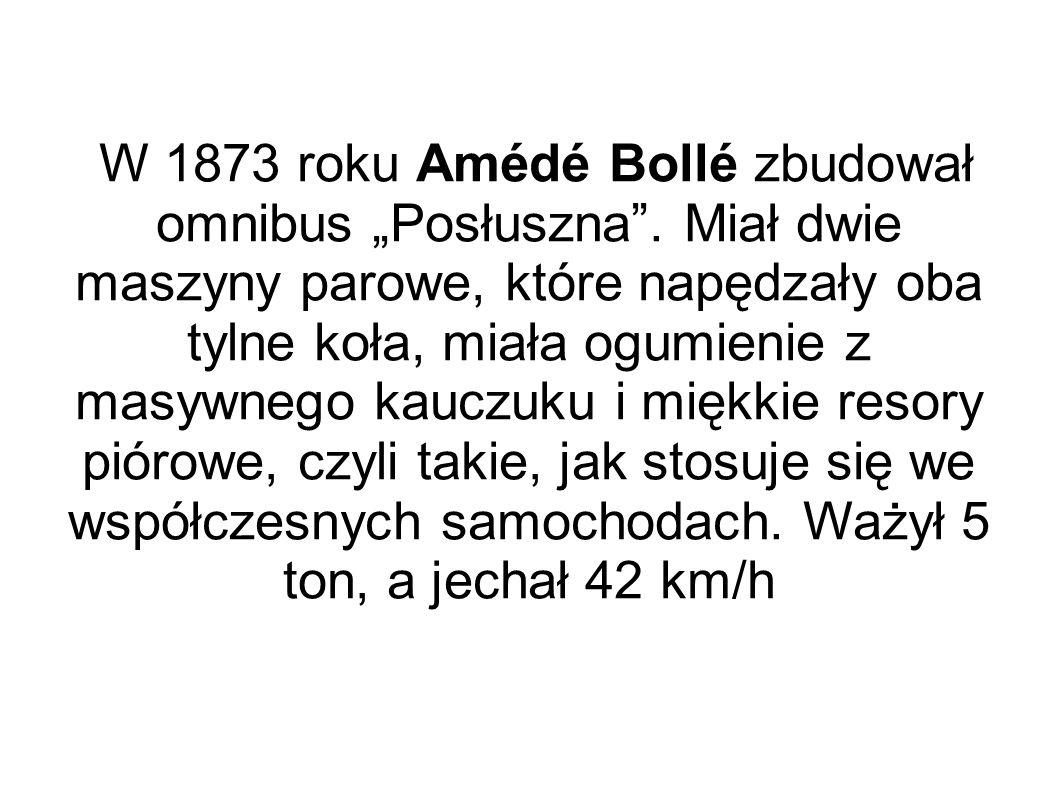 """W 1873 roku Amédé Bollé zbudował omnibus """"Posłuszna"""". Miał dwie maszyny parowe, które napędzały oba tylne koła, miała ogumienie z masywnego kauczuku i"""