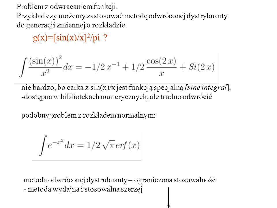 g(x)=[sin(x)/x] 2 /pi ? Problem z odwracaniem funkcji. Przykład czy możemy zastosować metodę odwróconej dystrybuanty do generacji zmiennej o rozkładzi