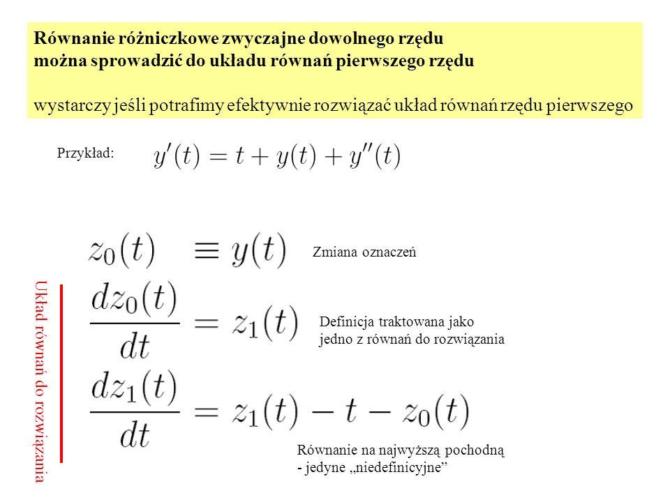 Równanie różniczkowe zwyczajne dowolnego rzędu można sprowadzić do układu równań pierwszego rzędu wystarczy jeśli potrafimy efektywnie rozwiązać układ