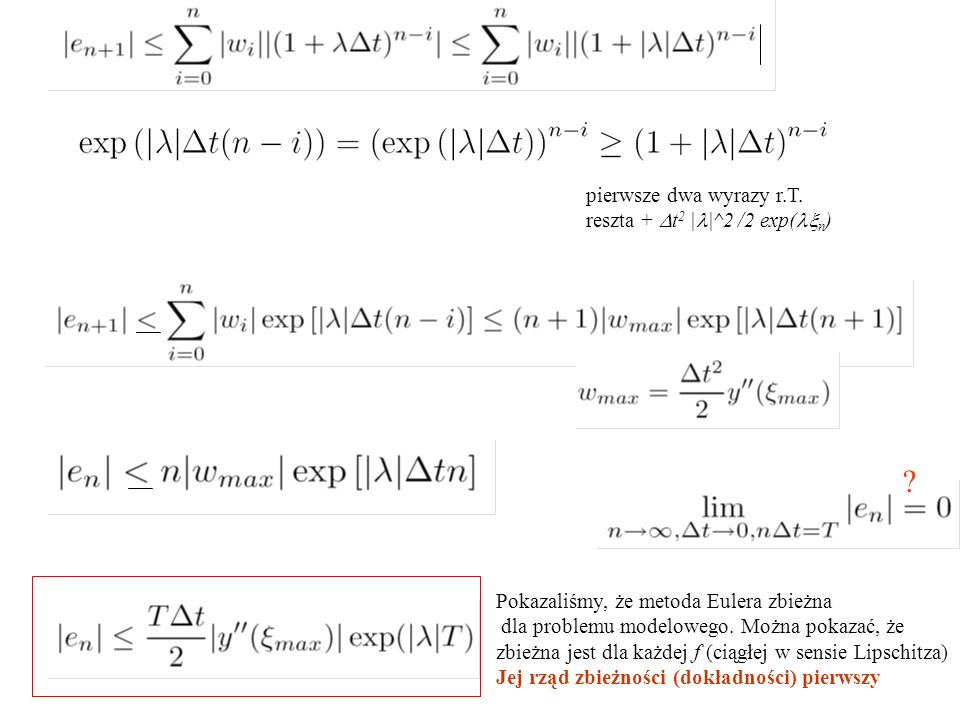 pierwsze dwa wyrazy r.T. reszta +  t 2 | |^2 /2 exp(  n ) ? Pokazaliśmy, że metoda Eulera zbieżna dla problemu modelowego. Można pokazać, że zbieżna