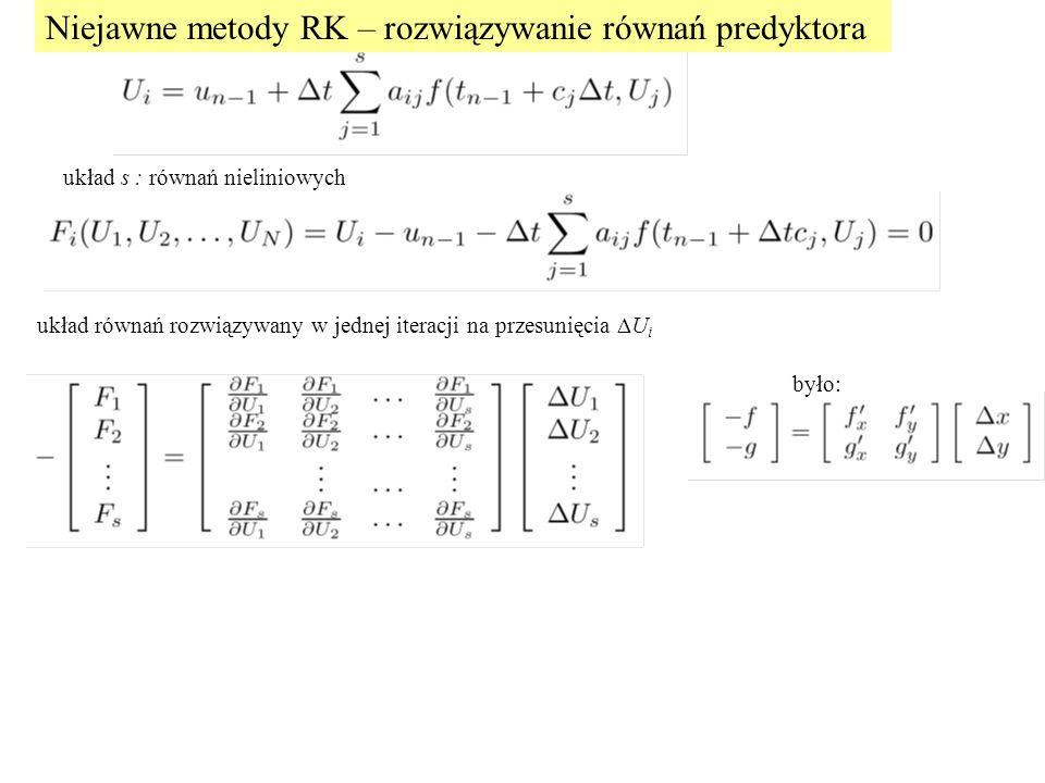 Niejawne metody RK – rozwiązywanie równań predyktora układ s : równań nieliniowych układ równań rozwiązywany w jednej iteracji na przesunięcia  U i było: