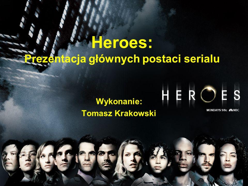 Heroes: Prezentacja głównych postaci serialu Wykonanie: Tomasz Krakowski