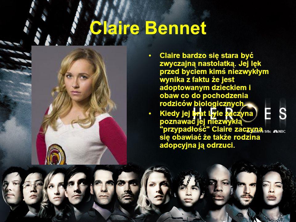 Claire Bennet Claire bardzo się stara być zwyczajną nastolatką. Jej lęk przed byciem kimś niezwykłym wynika z faktu że jest adoptowanym dzieckiem i ob
