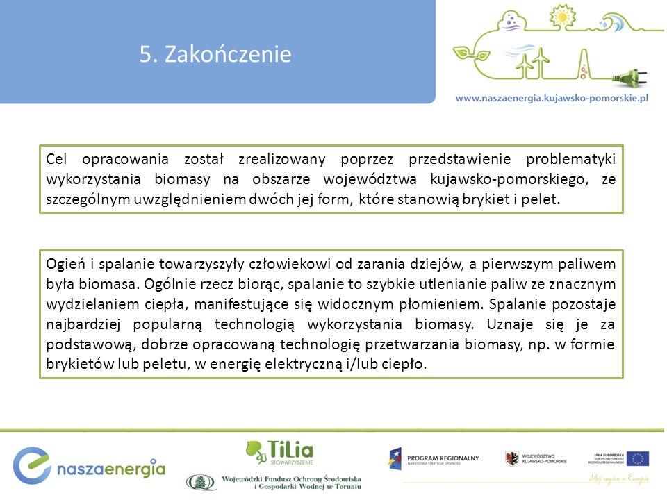 5. Zakończenie Cel opracowania został zrealizowany poprzez przedstawienie problematyki wykorzystania biomasy na obszarze województwa kujawsko-pomorski