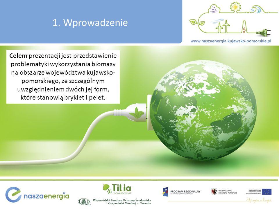 1. Wprowadzenie Celem prezentacji jest przedstawienie problematyki wykorzystania biomasy na obszarze województwa kujawsko- pomorskiego, ze szczególnym