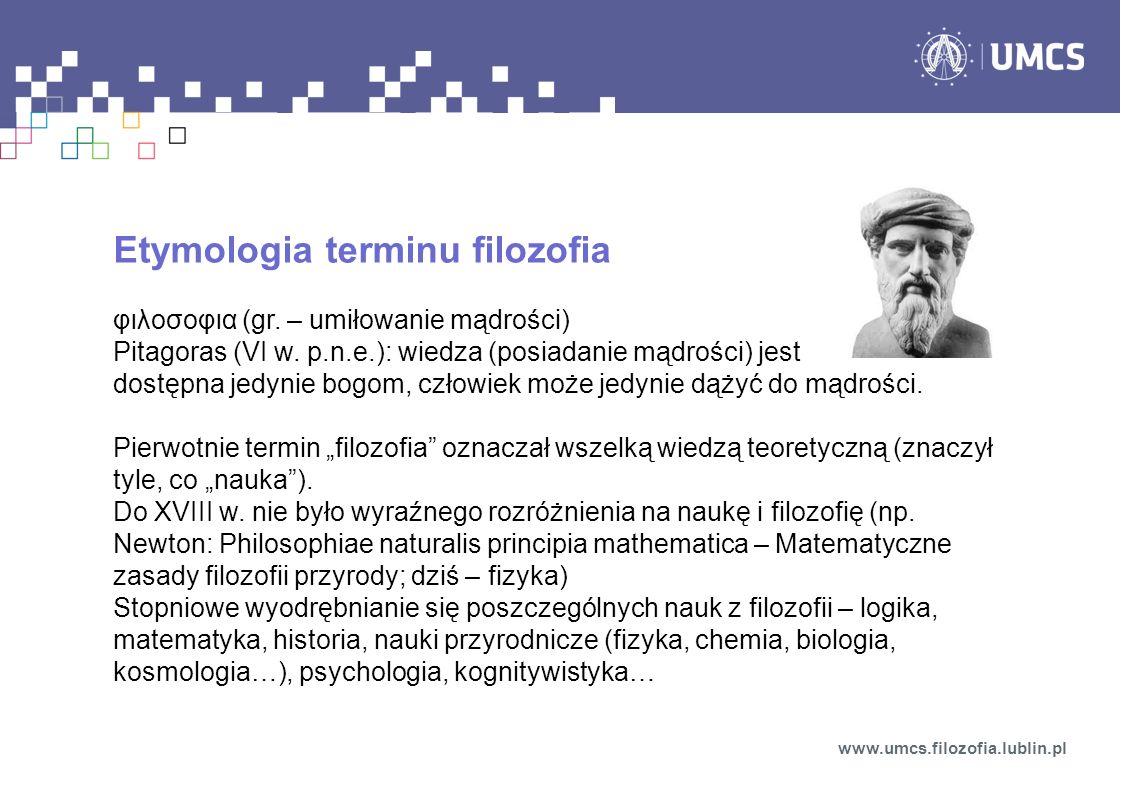 Etymologia terminu filozofia φιλοσοφια (gr. – umiłowanie mądrości) Pitagoras (VI w.