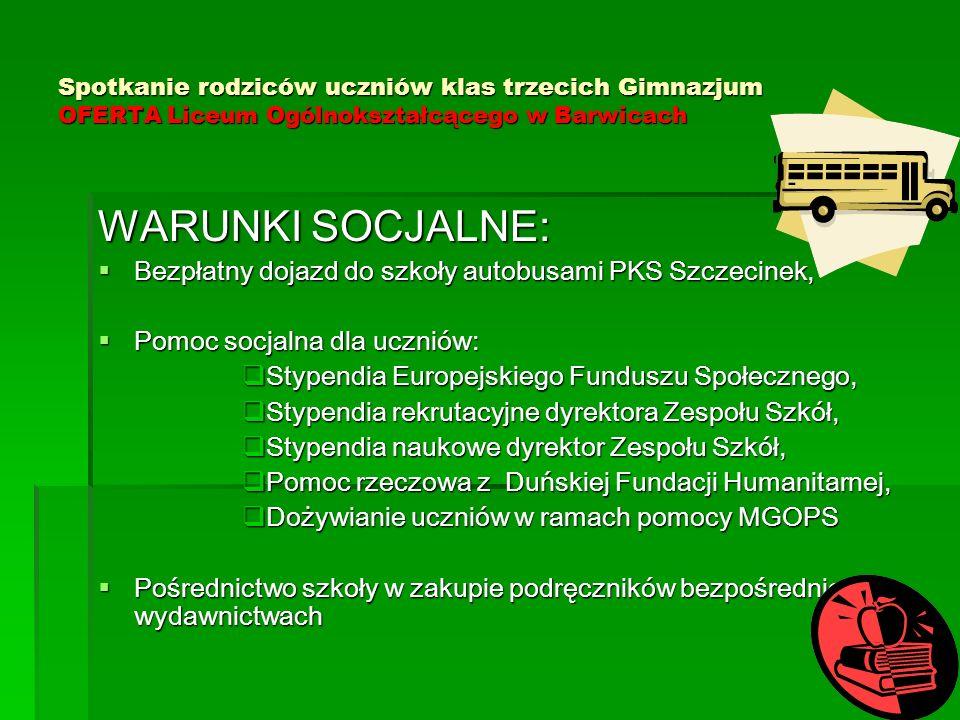Spotkanie rodziców uczniów klas trzecich Gimnazjum OFERTA Liceum Ogólnokształcącego w Barwicach WARUNKI SOCJALNE:  Bezpłatny dojazd do szkoły autobus