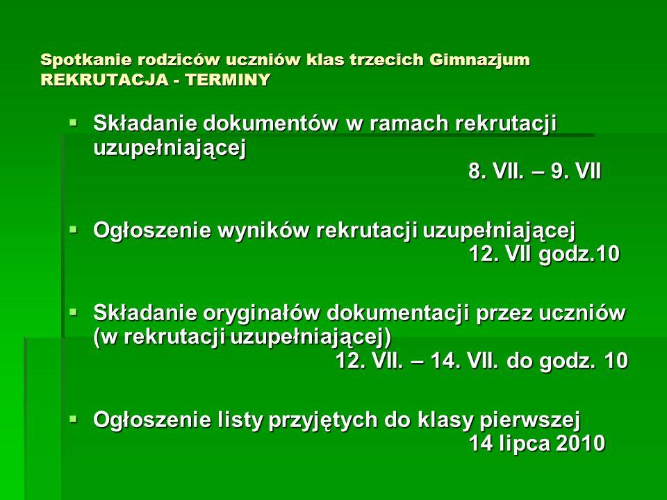 Spotkanie rodziców uczniów klas trzecich Gimnazjum REKRUTACJA - TERMINY  Składanie dokumentów w ramach rekrutacji uzupełniającej 8. VII. – 9. VII  O