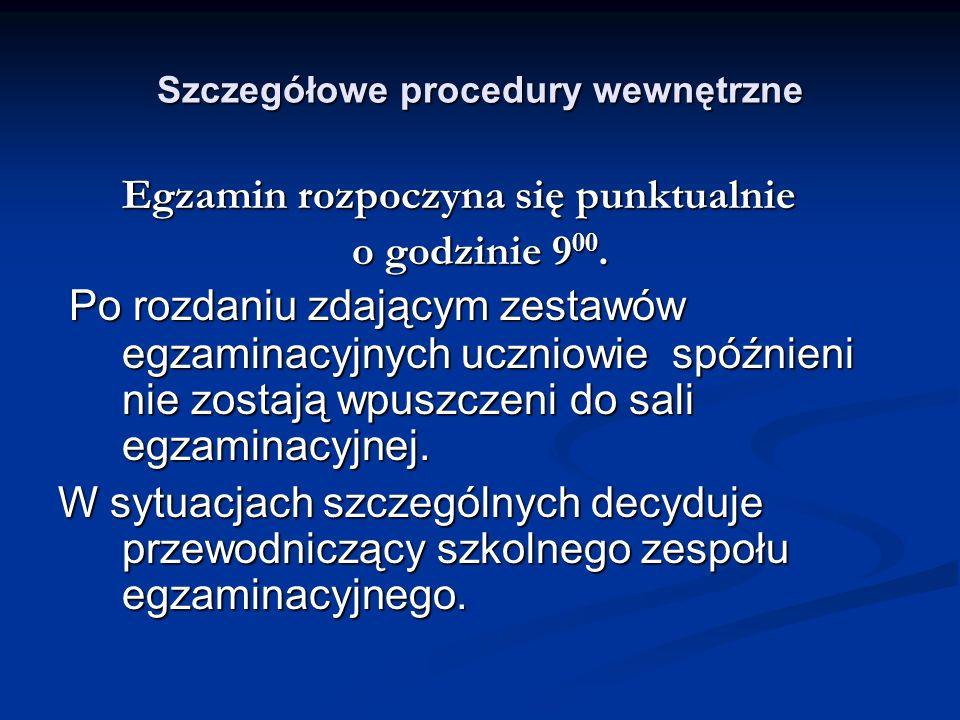 Szczegółowe procedury wewnętrzne Egzamin rozpoczyna się punktualnie o godzinie 9 00.