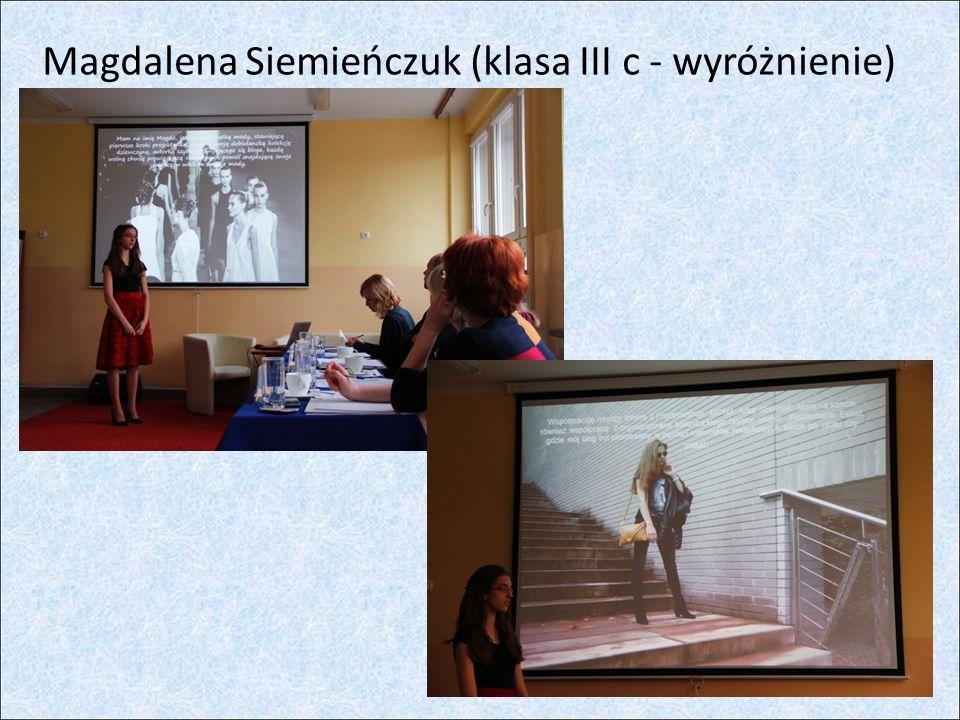 Magdalena Siemieńczuk (klasa III c - wyróżnienie)