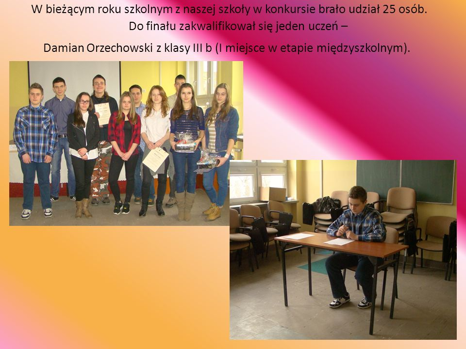 W bieżącym roku szkolnym z naszej szkoły w konkursie brało udział 25 osób.