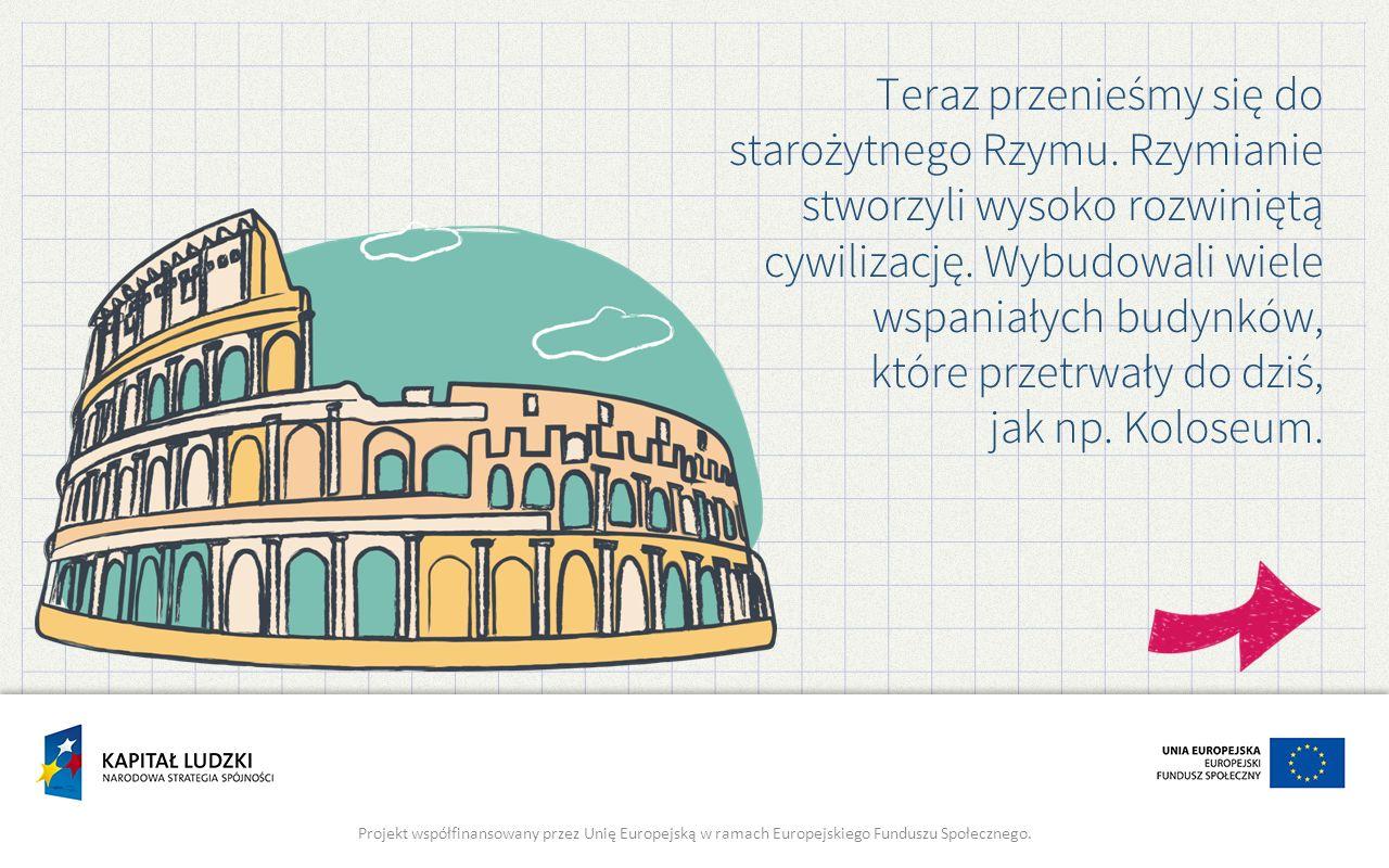 Teraz przenieśmy się do starożytnego Rzymu.Rzymianie stworzyli wysoko rozwiniętą cywilizację.