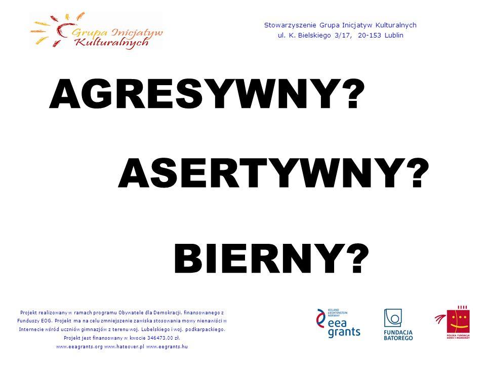 AGRESYWNY. BIERNY. ASERTYWNY. Stowarzyszenie Grupa Inicjatyw Kulturalnych ul.