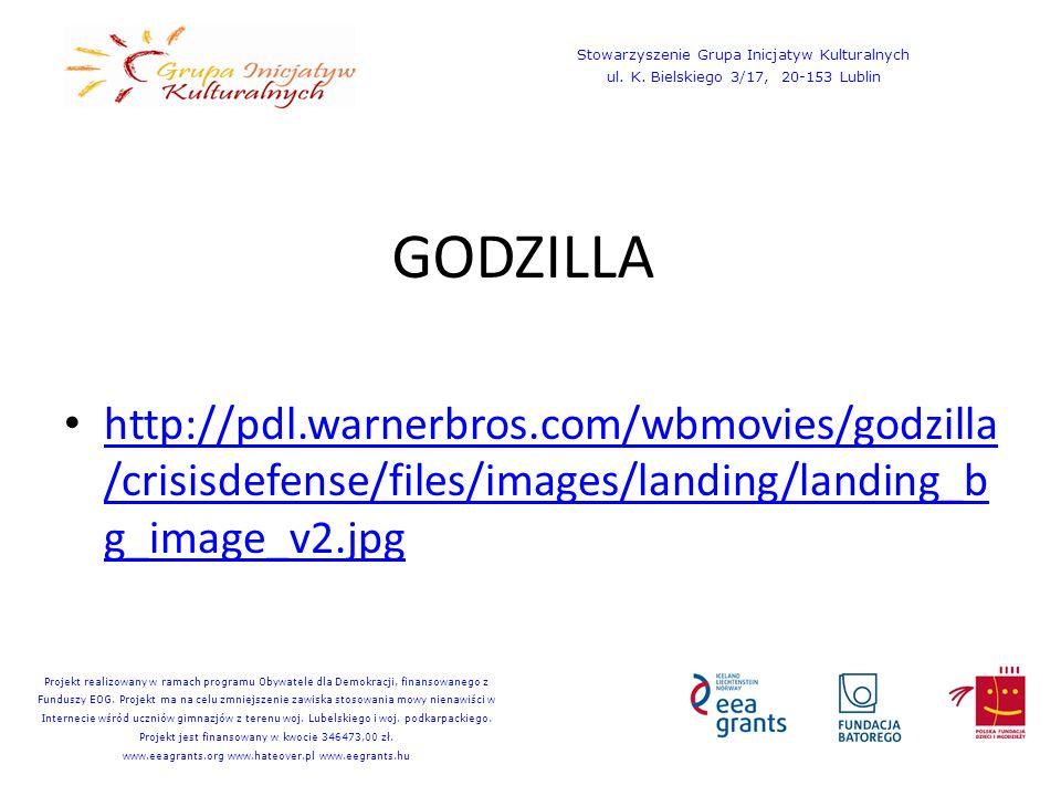 GODZILLA http://pdl.warnerbros.com/wbmovies/godzilla /crisisdefense/files/images/landing/landing_b g_image_v2.jpg http://pdl.warnerbros.com/wbmovies/godzilla /crisisdefense/files/images/landing/landing_b g_image_v2.jpg Stowarzyszenie Grupa Inicjatyw Kulturalnych ul.