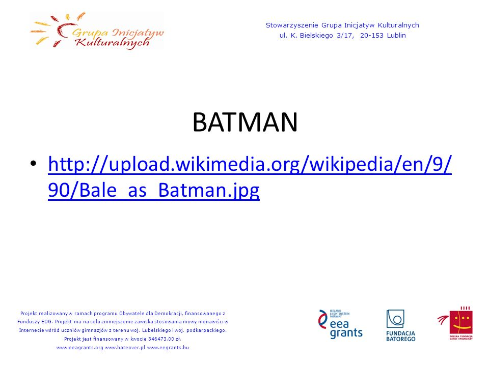 BATMAN http://upload.wikimedia.org/wikipedia/en/9/ 90/Bale_as_Batman.jpg http://upload.wikimedia.org/wikipedia/en/9/ 90/Bale_as_Batman.jpg Stowarzysze
