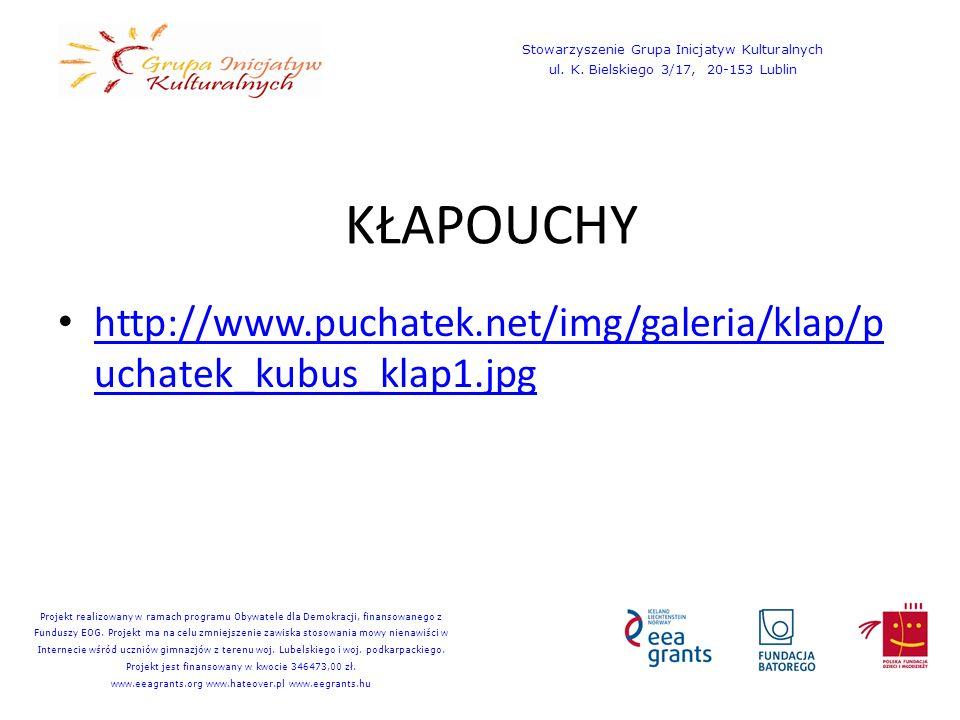 KŁAPOUCHY http://www.puchatek.net/img/galeria/klap/p uchatek_kubus_klap1.jpg http://www.puchatek.net/img/galeria/klap/p uchatek_kubus_klap1.jpg Stowarzyszenie Grupa Inicjatyw Kulturalnych ul.