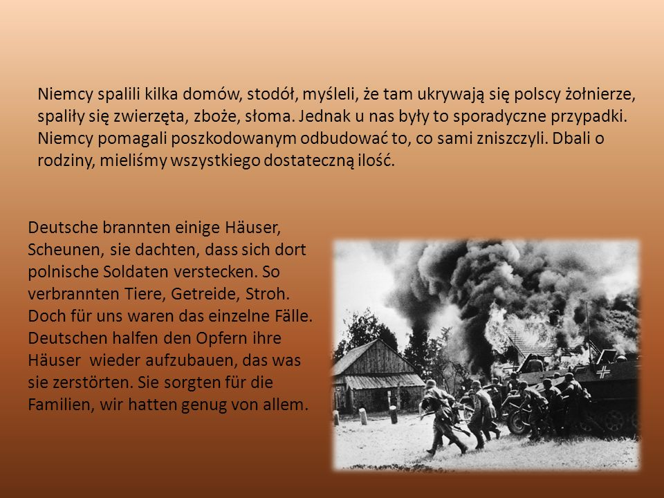 Niemcy spalili kilka domów, stodół, myśleli, że tam ukrywają się polscy żołnierze, spaliły się zwierzęta, zboże, słoma.