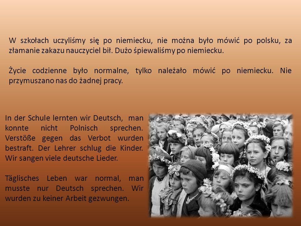 W szkołach uczyliśmy się po niemiecku, nie można było mówić po polsku, za złamanie zakazu nauczyciel bił.