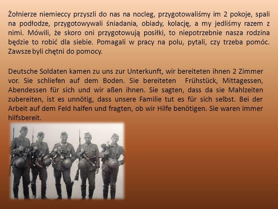Żołnierze niemieccy przyszli do nas na nocleg, przygotowaliśmy im 2 pokoje, spali na podłodze, przygotowywali śniadania, obiady, kolację, a my jedliśmy razem z nimi.