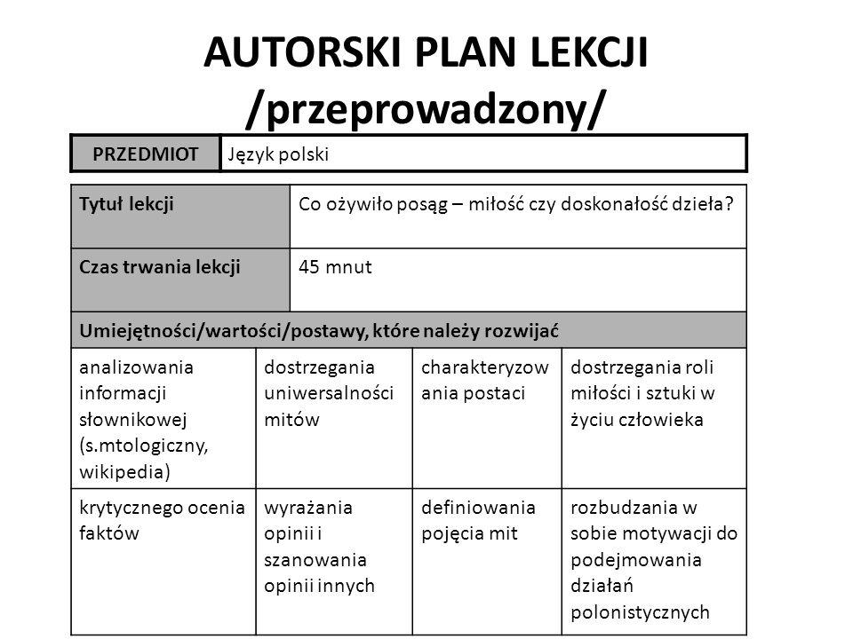 AUTORSKI PLAN LEKCJI /przeprowadzony/ PRZEDMIOTJęzyk polski Tytuł lekcjiCo ożywiło posąg – miłość czy doskonałość dzieła.