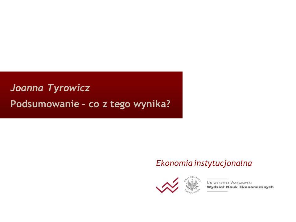 Joanna Tyrowicz Podsumowanie – co z tego wynika? Ekonomia instytucjonalna