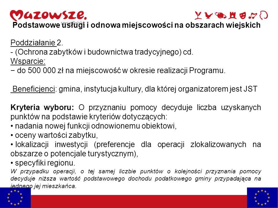 Podstawowe usługi i odnowa miejscowości na obszarach wiejskich Poddziałanie 2. - (Ochrona zabytków i budownictwa tradycyjnego) cd. Wsparcie: − do 500