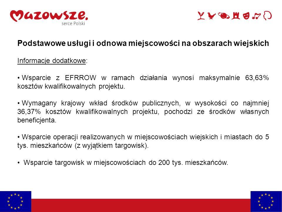 Podstawowe usługi i odnowa miejscowości na obszarach wiejskich Informacje dodatkowe: Wsparcie z EFRROW w ramach działania wynosi maksymalnie 63,63% ko