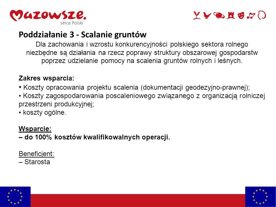 Poddziałanie 3 - Scalanie gruntów Dla zachowania i wzrostu konkurencyjności polskiego sektora rolnego niezbędne są działania na rzecz poprawy struktury obszarowej gospodarstw poprzez udzielanie pomocy na scalenia gruntów rolnych i leśnych.