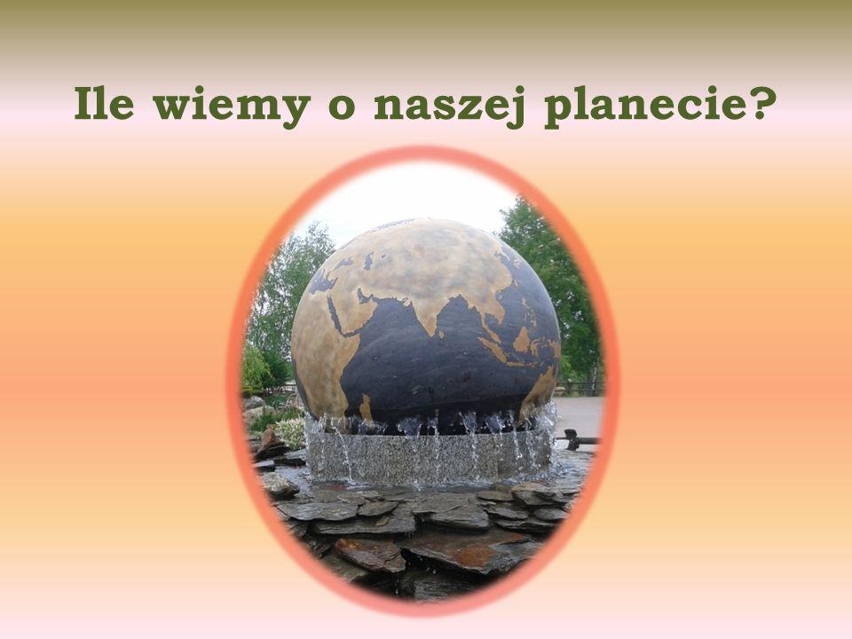 Ile wiemy o naszej planecie?