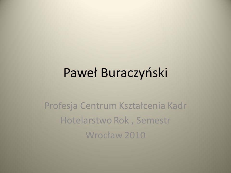 Paweł Buraczyński Profesja Centrum Kształcenia Kadr Hotelarstwo Rok, Semestr Wrocław 2010
