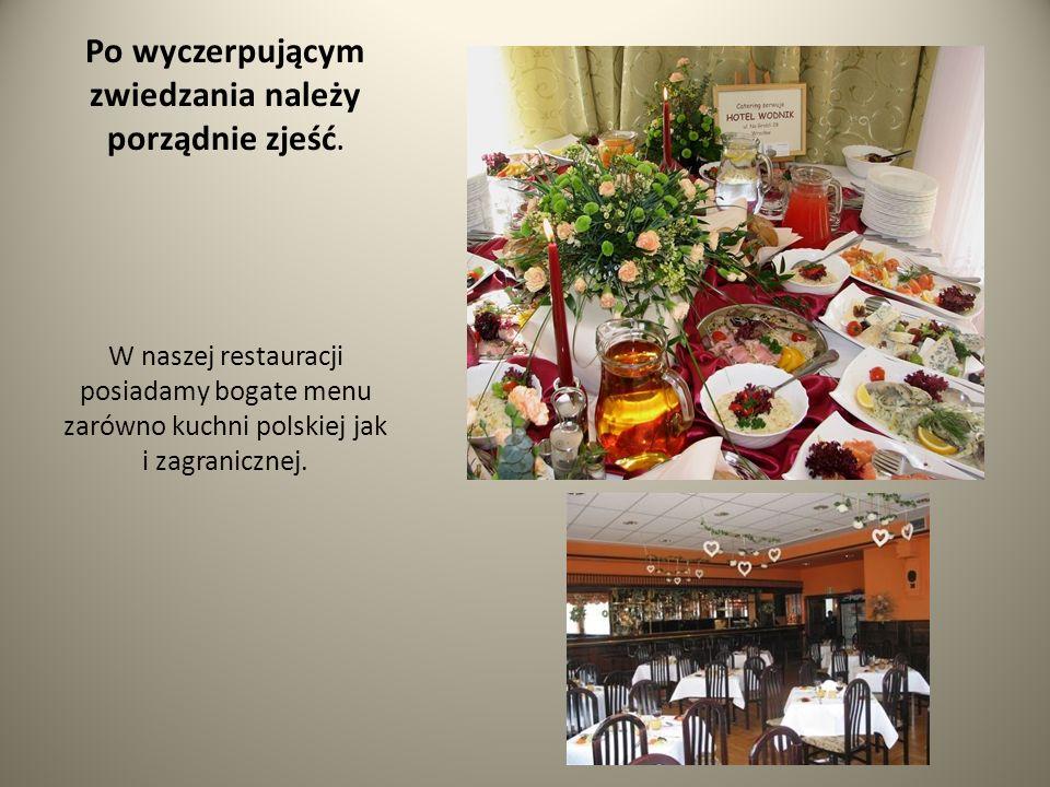 Po wyczerpującym zwiedzania należy porządnie zjeść. W naszej restauracji posiadamy bogate menu zarówno kuchni polskiej jak i zagranicznej.