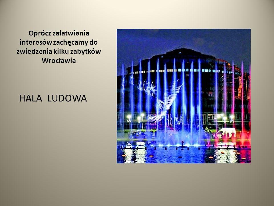 Oprócz załatwienia interesów zachęcamy do zwiedzenia kilku zabytków Wrocławia HALA LUDOWA