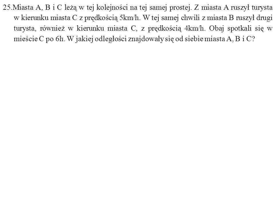 25.Miasta A, B i C leżą w tej kolejności na tej samej prostej.