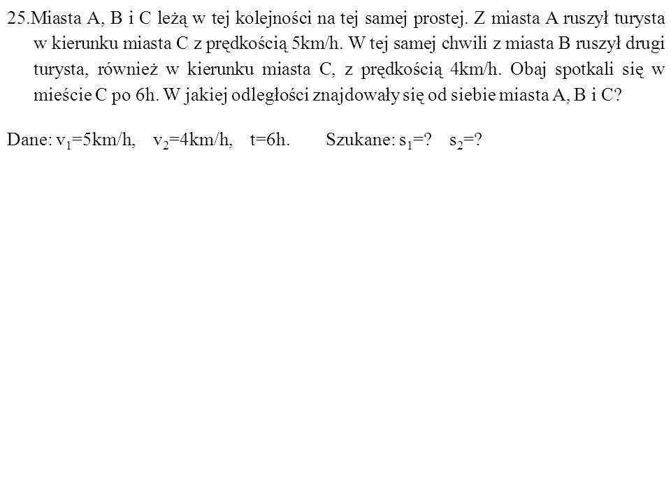 Dane: v 1 =5km/h, v 2 =4km/h, t=6h. Szukane: s 1 = s 2 =