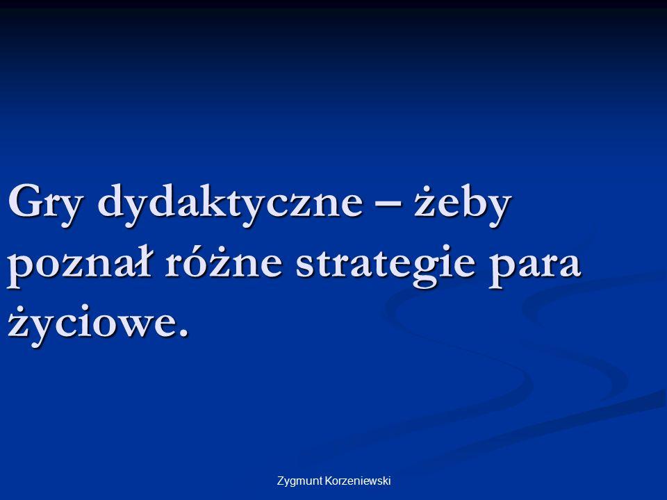 Gry dydaktyczne – żeby poznał różne strategie para życiowe. Zygmunt Korzeniewski
