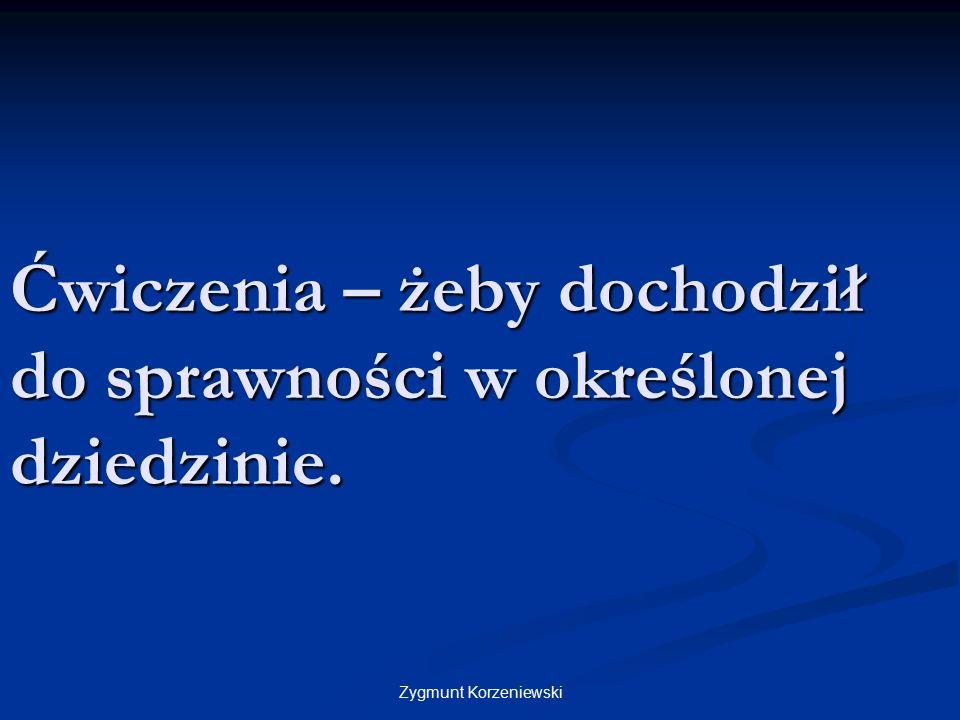 Ćwiczenia – żeby dochodził do sprawności w określonej dziedzinie. Zygmunt Korzeniewski