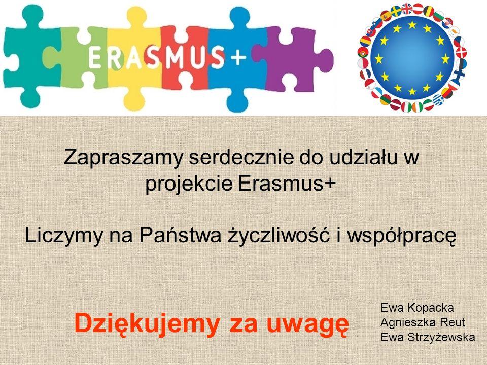 Dziękujemy za uwagę Ewa Kopacka Agnieszka Reut Ewa Strzyżewska Zapraszamy serdecznie do udziału w projekcie Erasmus+ Liczymy na Państwa życzliwość i współpracę