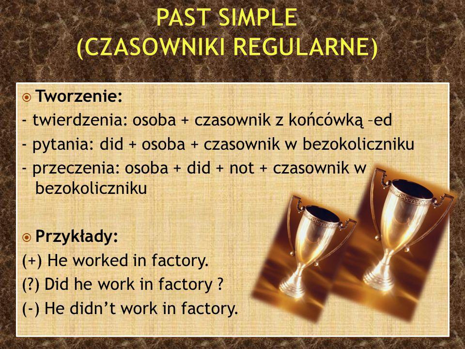  Niektóre czasowniki są nieregularne i ich formy przeszłe nie kończą się na –ed.