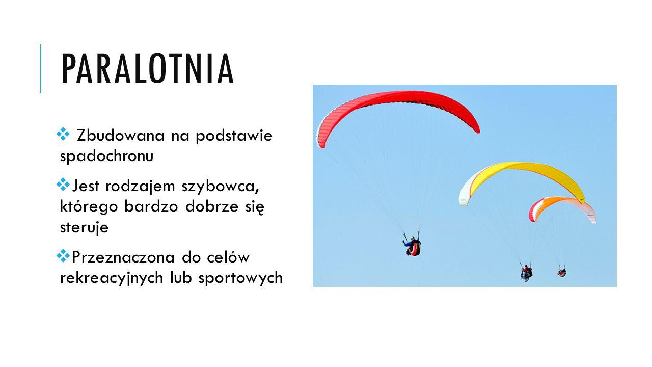 PARALOTNIA  Zbudowana na podstawie spadochronu  Jest rodzajem szybowca, którego bardzo dobrze się steruje  Przeznaczona do celów rekreacyjnych lub