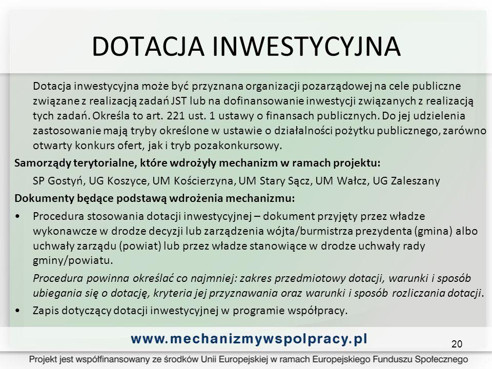 DOTACJA INWESTYCYJNA Dotacja inwestycyjna może być przyznana organizacji pozarządowej na cele publiczne związane z realizacją zadań JST lub na dofinansowanie inwestycji związanych z realizacją tych zadań.