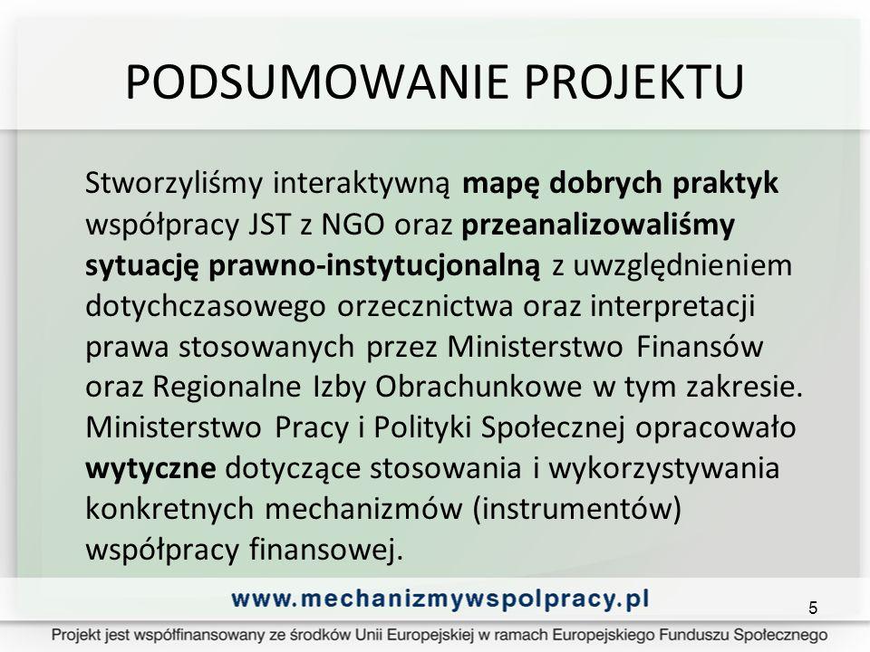 PODSUMOWANIE PROJEKTU Stworzyliśmy interaktywną mapę dobrych praktyk współpracy JST z NGO oraz przeanalizowaliśmy sytuację prawno-instytucjonalną z uwzględnieniem dotychczasowego orzecznictwa oraz interpretacji prawa stosowanych przez Ministerstwo Finansów oraz Regionalne Izby Obrachunkowe w tym zakresie.